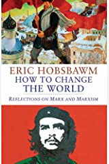 How to Change the World: Reflections on Marx and Marxism Kindle Edition
