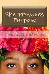 She Provokes Purpose