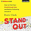 Stand Out: How to Find Your Breakthrough Idea and Build a Following Around It Audiobook by Dorie Clark Narrated by Dorie Clark