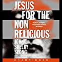 Jesus for the Non-Religious Audiobook by John Shelby Spong Narrated by John Shelby Spong, Alan Sklar