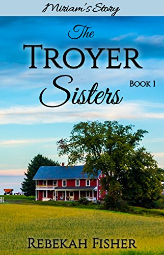 Miriam's Story (The Troyer Sisters Book 1) by [Fisher, Rebekah]
