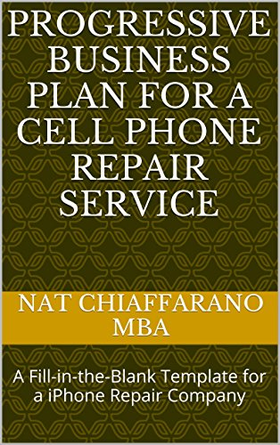 Progressive Business Plan for a Cell Phone Repair Service: A Fill-in-the-Blank Template for a iPhone Repair Company (Cell Phone Progressive)