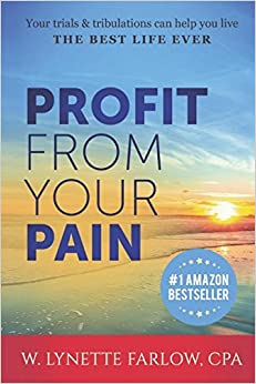 Profit From Your Pain: Your trials & tribulations can help you live the best life ever