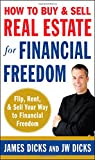 img - for How to Buy and Sell Real Estate for Financial Freedom: Dozens of Strategies to Fix, Flip, Rent, and Sell Your Way to Real Estate Riches book / textbook / text book