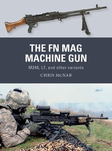 The FN MAG Machine Gun: M240, L7, and other variants (Weapon)