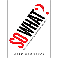So What?: How to Communicate What Really Matters to Your Audience (English Edition)
