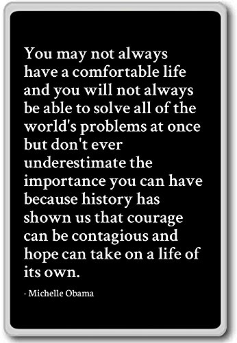 You may not always have a comfortable life a... - Michelle Obama quotes fridge magnet, Black (Obama Refrigerator Magnet)