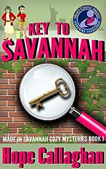 Key to Savannah: A Made in Savannah Cozy Mystery (Made in Savannah Cozy Mysteries Series Book 1) by [Callaghan, Hope]