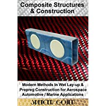 Composite Structures & Construction: Modern Methods In Wet Lay-up & Prepreg Construction for Aerospace / Automotive / Marine Applications (DIY Home Workshop Book 2)
