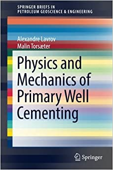 Physics and Mechanics of Primary Well Cementing (SpringerBriefs in Petroleum Geoscience & Engineering)
