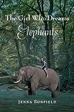 The Girl Who Dream Elephants, Jenna Bonfield, 147971819X
