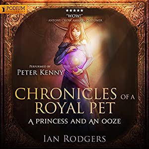 Chronicles of a Royal Pet: A Princess and an Ooze Hörbuch