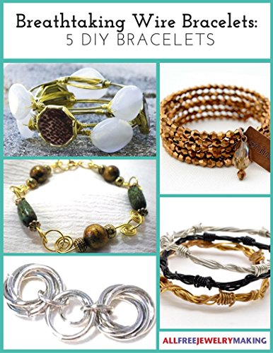 Breathtaking Wire Bracelets: 5 DIY Bracelets (Wire Bracelet Patterns)