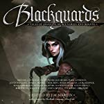 Blackguards: Tales of Assassins, Mercenaries, and Rogues | Michael J. Sullivan,Mark Lawrence,Lian Hearn,Anthony Ryan,Paul S. Kemp,Carol Berg,Richard Lee Byers
