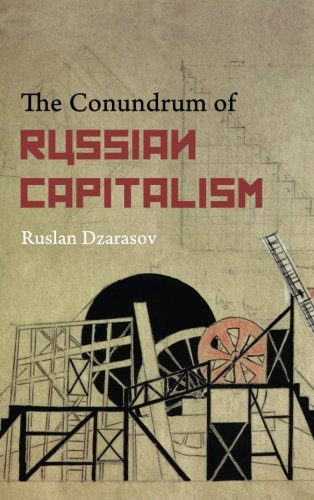 The Conundrum of Russian Capitalism: The Post-Soviet Economy in the World System