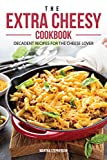 chili lovers cookbook - The Extra Cheesy Cookbook: Decadent Recipes for The Cheese Lover