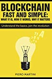 img - for Blockchain Fast and Simple - What It Is, How It Works, Why It Matters: Understand the basics, join the revolution book / textbook / text book