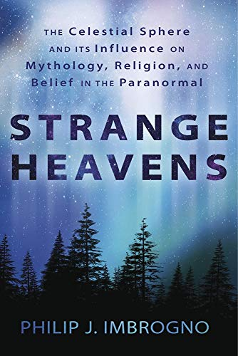 Strange Heavens The Celestial Sphere and its Influence on Mythology, Religion, and Belief in the Paranormal [Imbrogno, Philip J.] (Tapa Blanda)