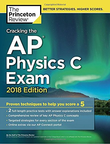 Cracking the AP Physics C Exam, 2018 Edition: Proven Techniques to Help You Score a 5 (College Test Preparation) cover