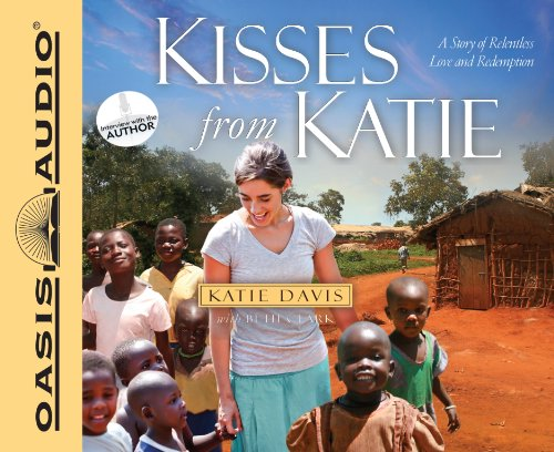 Kisses from Katie (Library Edition): A Story of Relentless Love and Redemption by Oasis Audio