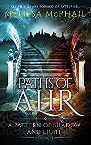 Paths of Alir (A Pattern of Shadow & Light Boo