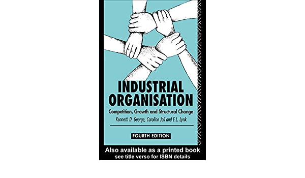 Industrial Organisation: Competition, Growth, and Structural Change (Studies in Economics, 5)