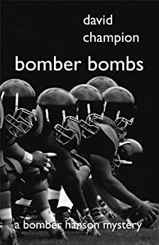 Bomber Bombs (A Bomber Hanson Mystery Book 9) by [Champion, David]