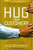 Hug Your Customers: The Proven Way to Personalize Sales and Achieve Astounding Results 1st (first) Edition by Mitchell, Jack published by Hyperion (2003)