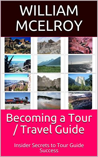 Becoming a Tour - Travel Guide: Insider Secrets to Tour Guide Success by [McElroy, William]