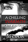 A Sci Fi Eco Thriller: a Chilling Warmth, Jay Jay Kaplan, 1497363225