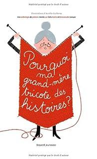 Pourquoi ma grand-mère tricote des histoires ? par Célia Galice