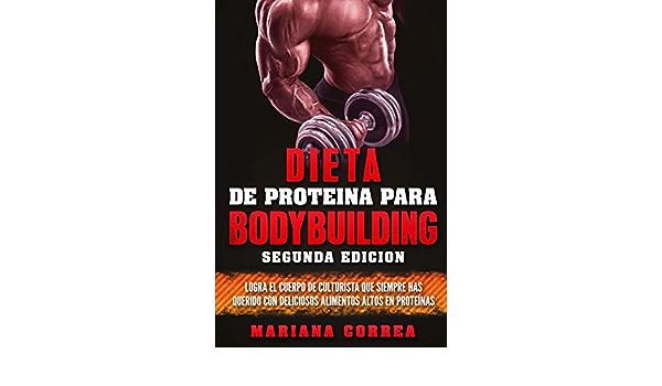 DIETA De PROTEINA PARA BODYBUILDING SEGUNDA EDICION: LOGRA EL ...