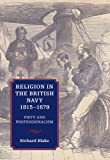 Religion in the British Navy, 1815-1879 : Piety and Professionalism, Blake, Richard, 1843838850