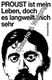 Proust ist mein Leben, doch es langweilt mich sehr: Ursache und Wirkung (German Edition)