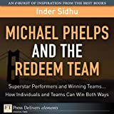 Michael Phelps and the Redeem Team: Superstar Performers and Winning Teams...How Individuals and Teams Can Win Both Ways (FT Press Delivers Elements)