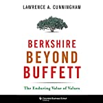Berkshire Beyond Buffett: The Enduring Value of Values | Lawrence A. Cunningham