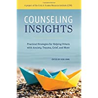 Counseling Insights: Practical Strategies for Helping Others with Anxiety, Trauma...