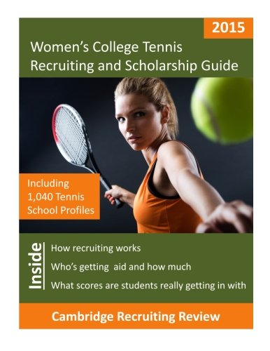 Women's College Tennis Recruiting and Scholarship Guide: Including 1,040 Tennis School Profiles