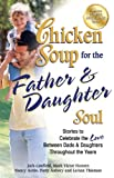 Chicken Soup for the Father and Daughter Soul, Jack Canfield and Mark Victor Hansen, 1623610265