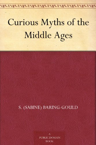 Curious Myths of the Middle-Ages