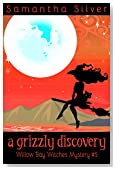 A Grizzly Discovery (A Paranormal Cozy Mystery) (Willow Bay Witches Book 5)
