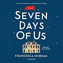 Seven Days of Us: A Novel Audiobook by Francesca Hornak Narrated by Jilly Bond