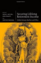 Securing Lifelong Retirement Income: Global Annuity Markets and Policy (Pension Research Council Series)