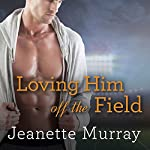 Loving Him off the Field: Santa Fe Bobcats Series #2 | Jeanette Murray