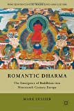 romantic dharma the emergence of buddhism into nineteenth century europe nineteenth century major lives and letters by lussier mark s s 2011 09 15 hardcover