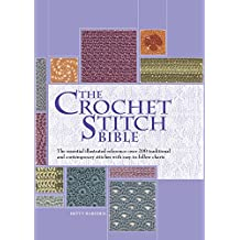 The Crochet Stitch Bible: The Essential Illustrated Reference Over 200 Traditional and Contemporary Stitches (Artist/Craft Bible Series)