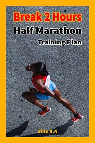 Break 2 Hours Half Marathon Training Plan: A 16-week training plan will help you complete break 2 hours half - marathon.