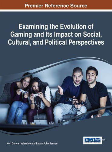 Examining the Evolution of Gaming and Its Impact on Social, Cultural, and Political Perspectives (Advances in Human and Social Aspects of Technology) by Valentine Keri Duncan