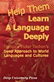 img - for Help Them Learn a Language Deeply - Francois Victor Tochon's Deep Approach to World Languages and Cultures by Francois Victor Tochon (2014-05-07) book / textbook / text book