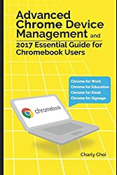 Advanced Chrome Device Management and 2017 Essential Guide for Chromebook Users